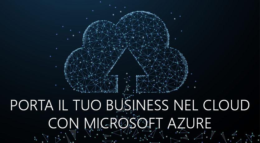 Vuoi portare il tuo business nel cloud? Azure può aiutarti a trasformare le tue idee in soluzioni grazie una piattaforma affidabile e in continua espansione