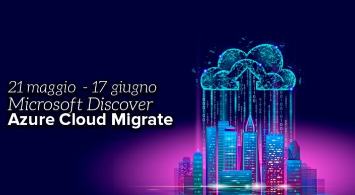 Se già conosci Azure ma vuoi sfruttare al meglio le potenzialità del cloud, partecipa ai webinar Azure Cloud Migrate del 21 maggio e del 17 giugno.